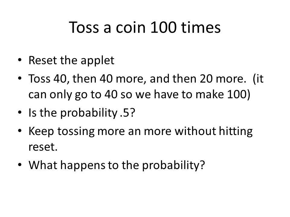 Toss a coin 100 times Reset the applet