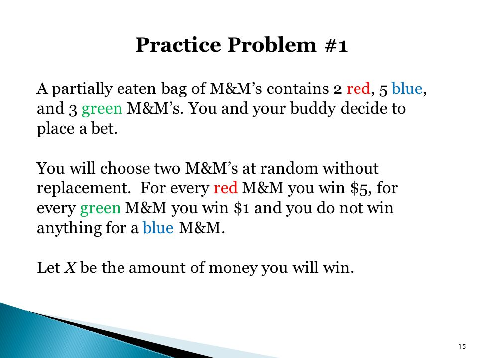 Practice Problem #1 A partially eaten bag of M&M's contains 2 red, 5 blue, and 3 green M&M's. You and your buddy decide to place a bet.