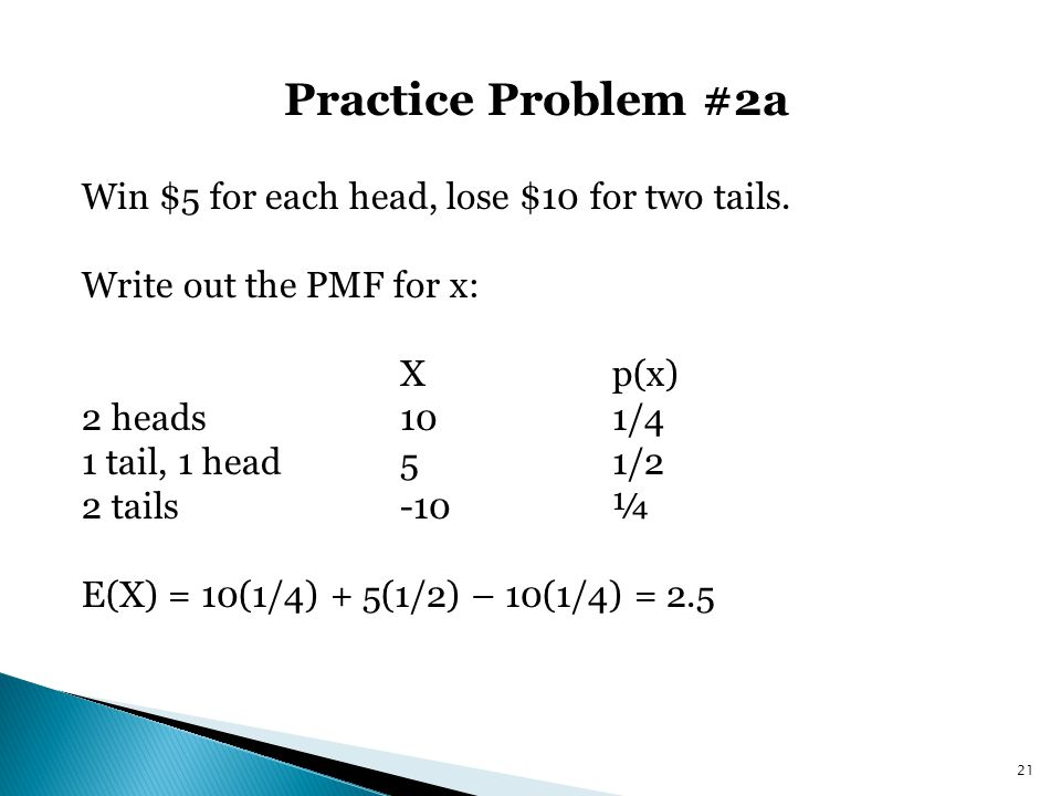 Practice Problem #2a Win $5 for each head, lose $10 for two tails.