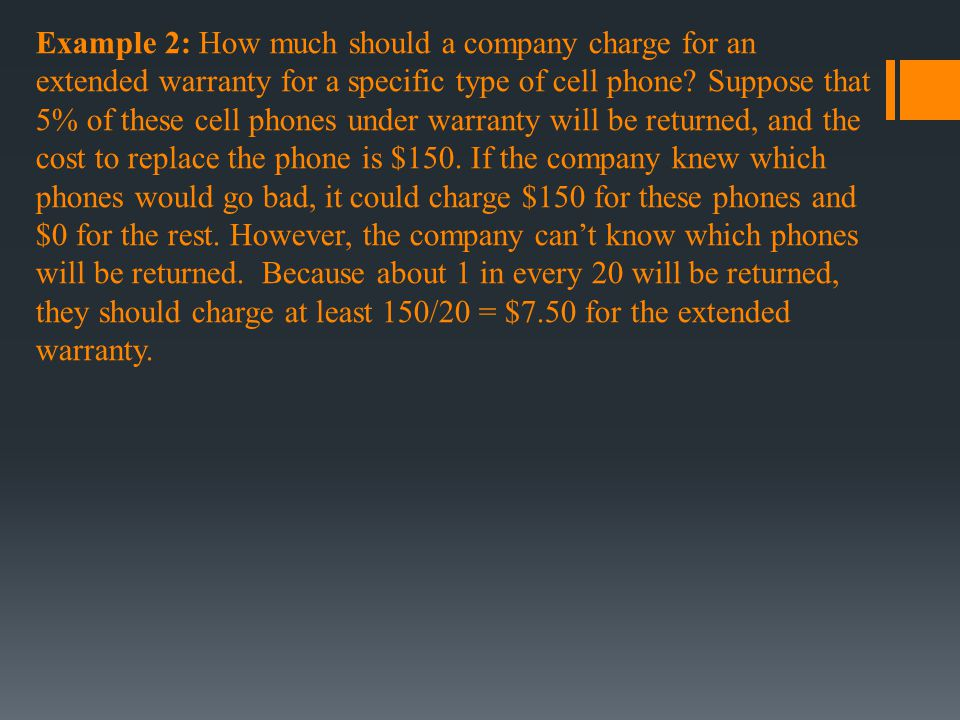 Example 2: How much should a company charge for an extended warranty for a specific type of cell phone.