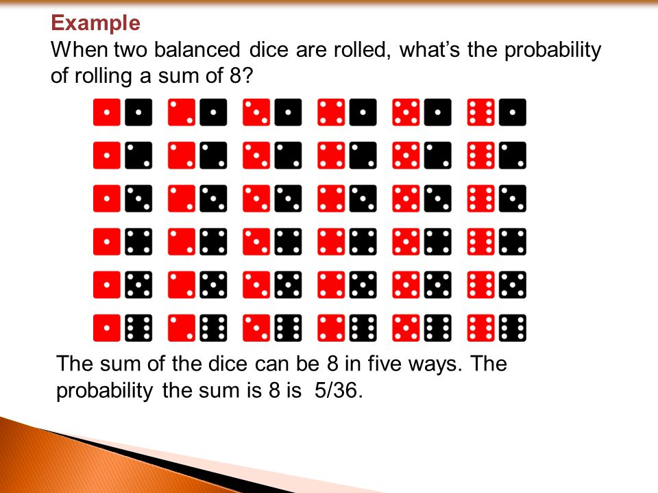 Example When two balanced dice are rolled, what's the probability of rolling a sum of 8 Change to page 154.