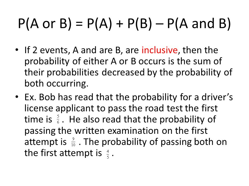P(A or B) = P(A) + P(B) – P(A and B)