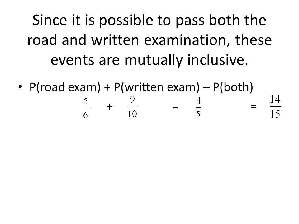 Since it is possible to pass both the road and written examination, these events are mutually inclusive.