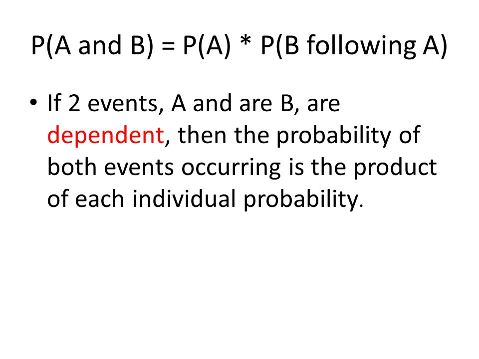 P(A and B) = P(A) * P(B following A)