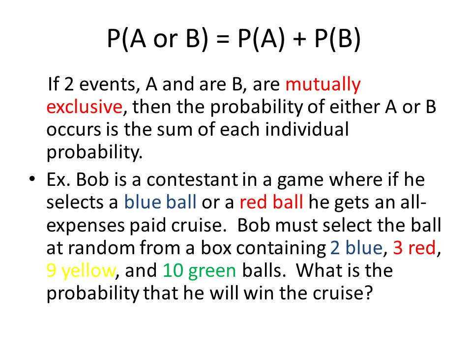 P(A or B) = P(A) + P(B)