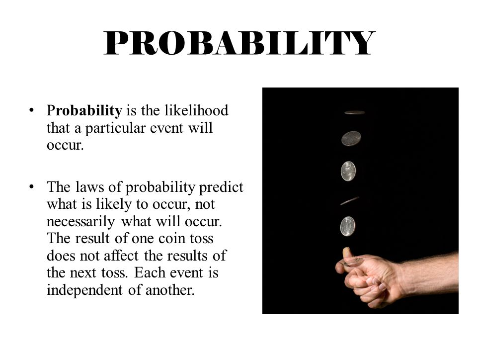 PROBABILITY Probability is the likelihood that a particular event will occur.