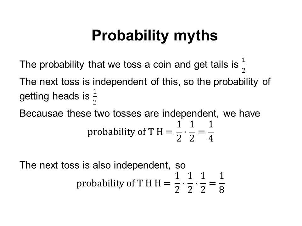 Probability myths The probability that we toss a coin and get tails is 1 2.