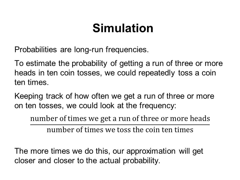 Simulation Probabilities are long-run frequencies.