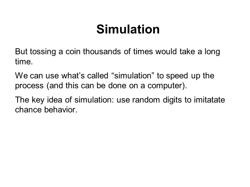 Simulation But tossing a coin thousands of times would take a long time.