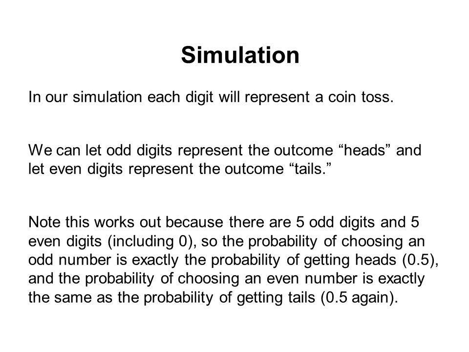 Simulation In our simulation each digit will represent a coin toss.