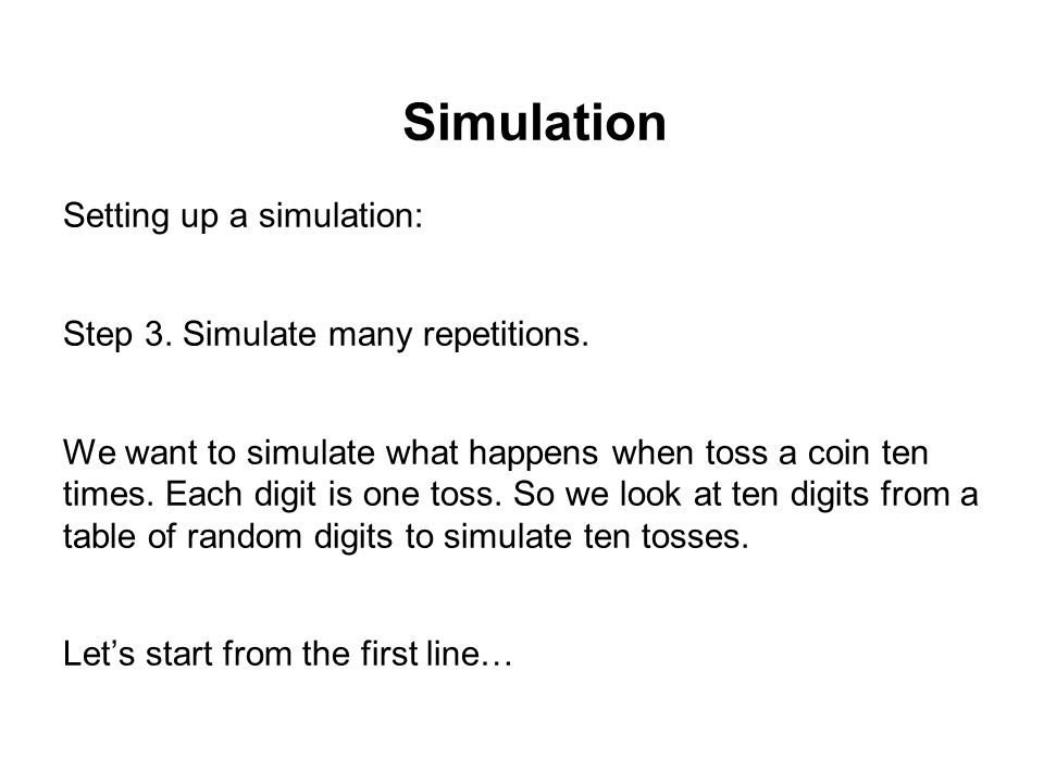 Simulation Setting up a simulation: Step 3. Simulate many repetitions.