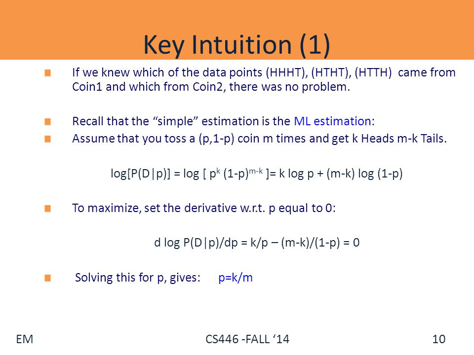Key Intuition (1) If we knew which of the data points (HHHT), (HTHT), (HTTH) came from Coin1 and which from Coin2, there was no problem.