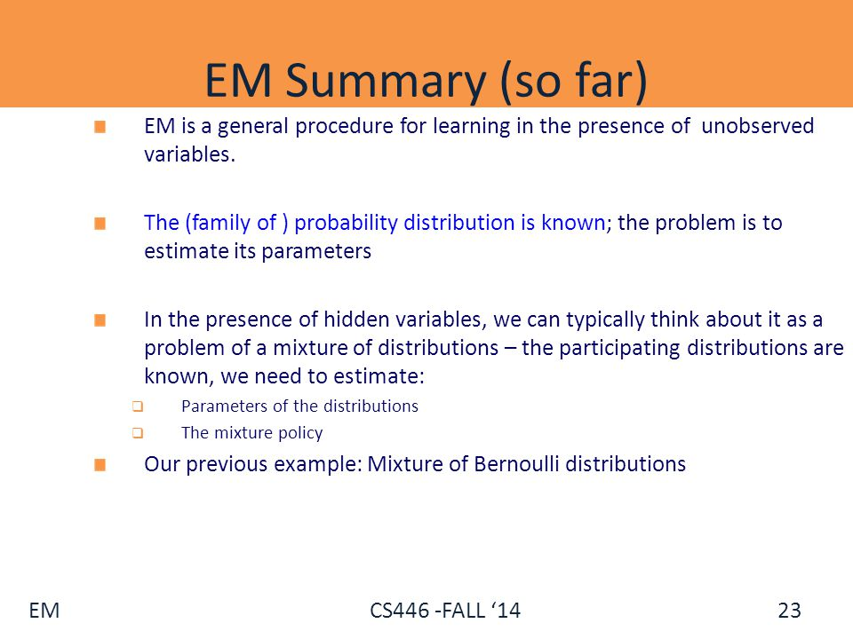 EM Summary (so far) EM is a general procedure for learning in the presence of unobserved variables.
