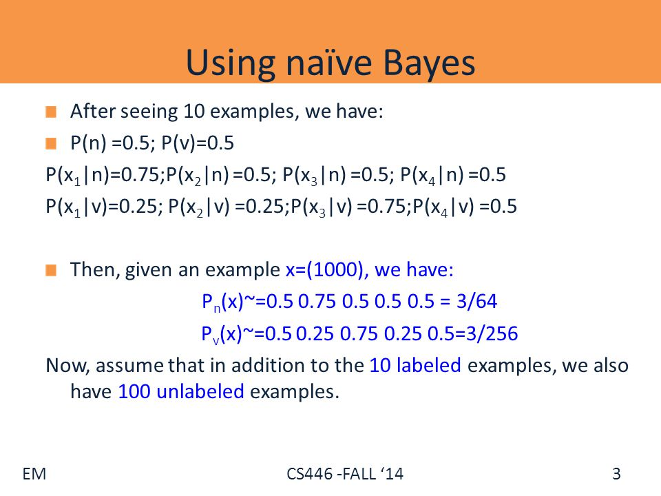 Using naïve Bayes After seeing 10 examples, we have: