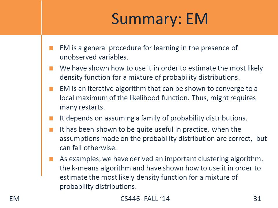 Summary: EM EM is a general procedure for learning in the presence of unobserved variables.