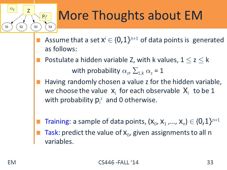 More Thoughts about EM ®z. z. Piz. Assume that a set xi 2 {0,1}n+1 of data points is generated as follows: