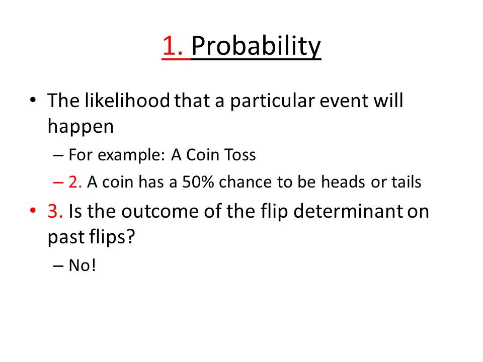 1. Probability The likelihood that a particular event will happen