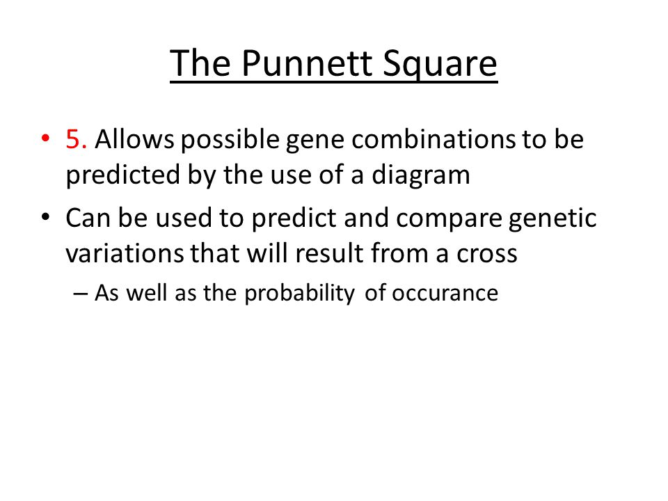 The Punnett Square 5. Allows possible gene combinations to be predicted by the use of a diagram.