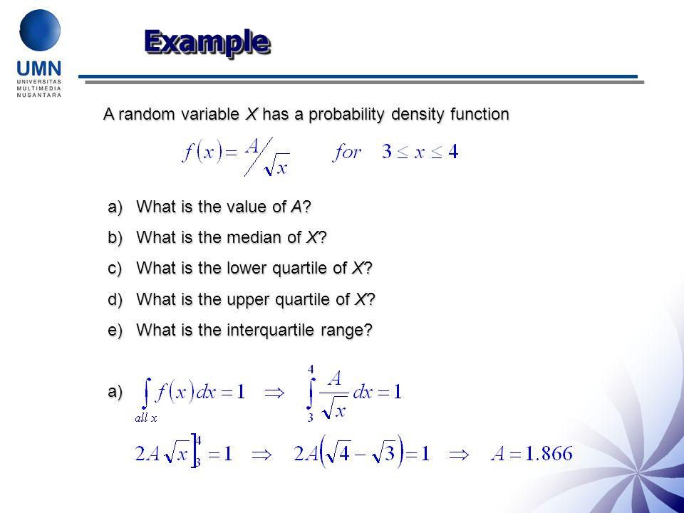 Example A random variable X has a probability density function