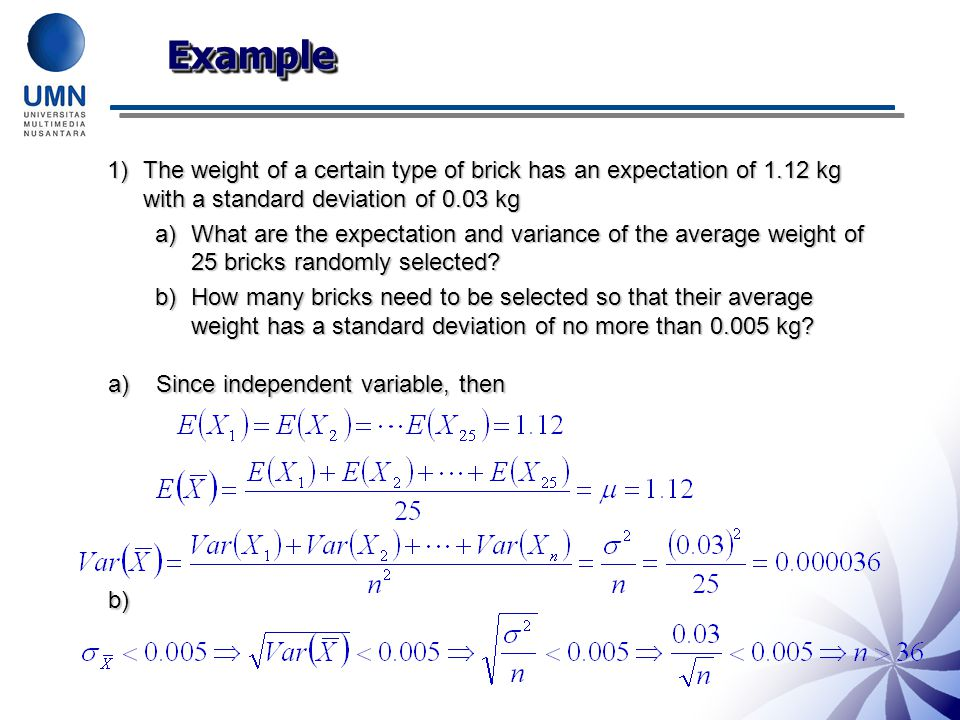 Example The weight of a certain type of brick has an expectation of 1.12 kg with a standard deviation of 0.03 kg.
