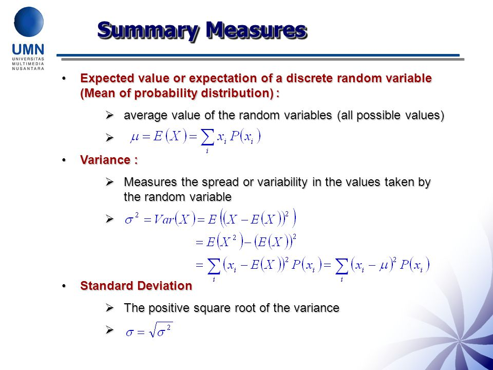 Summary Measures Expected value or expectation of a discrete random variable (Mean of probability distribution) :