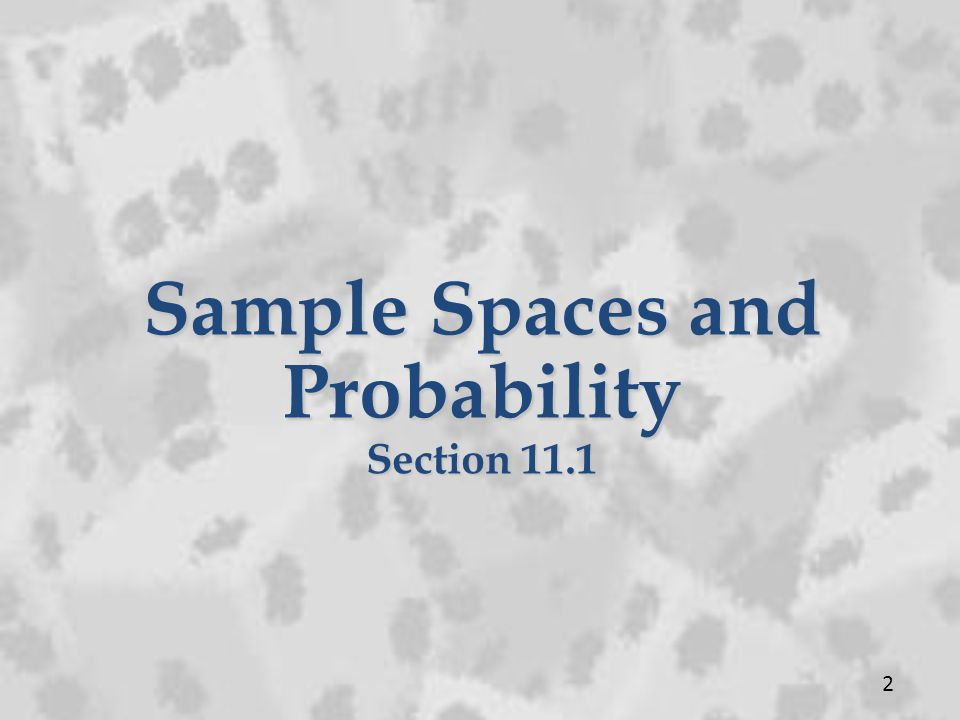 Sample Spaces and Probability Section 11.1