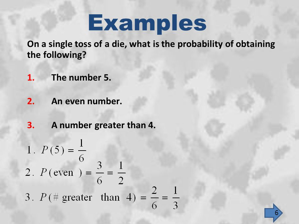 Examples On a single toss of a die, what is the probability of obtaining. the following The number 5.