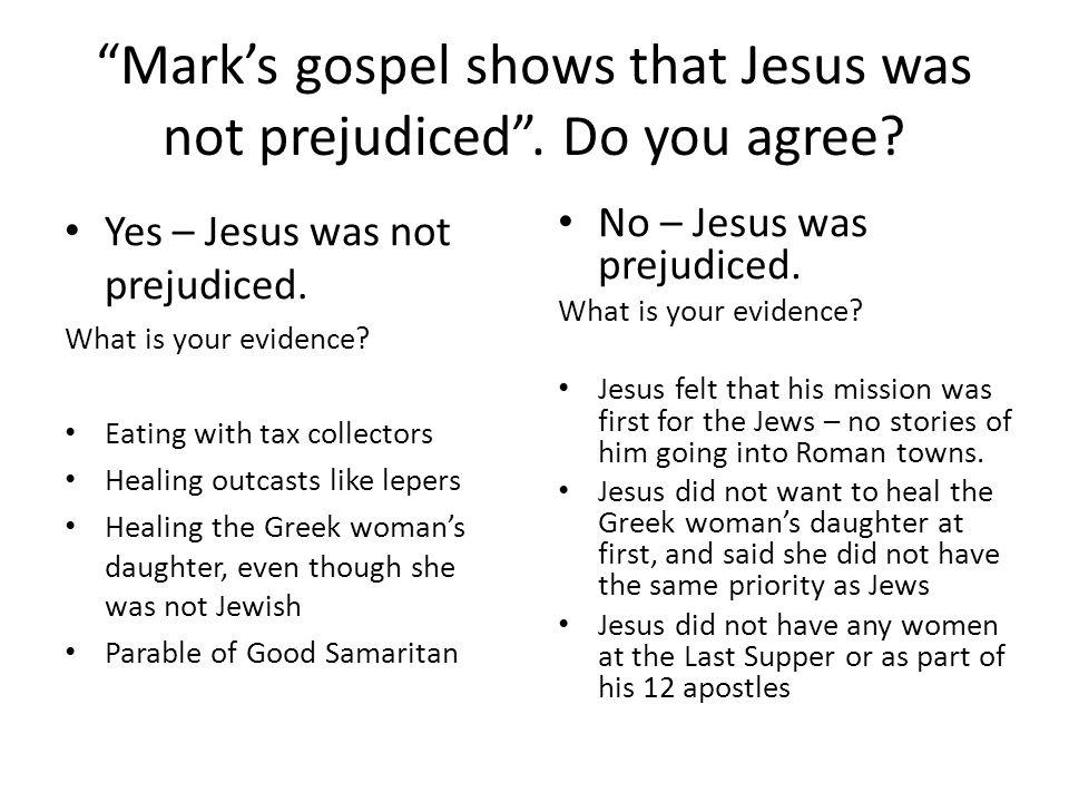 Mark's gospel shows that Jesus was not prejudiced . Do you agree