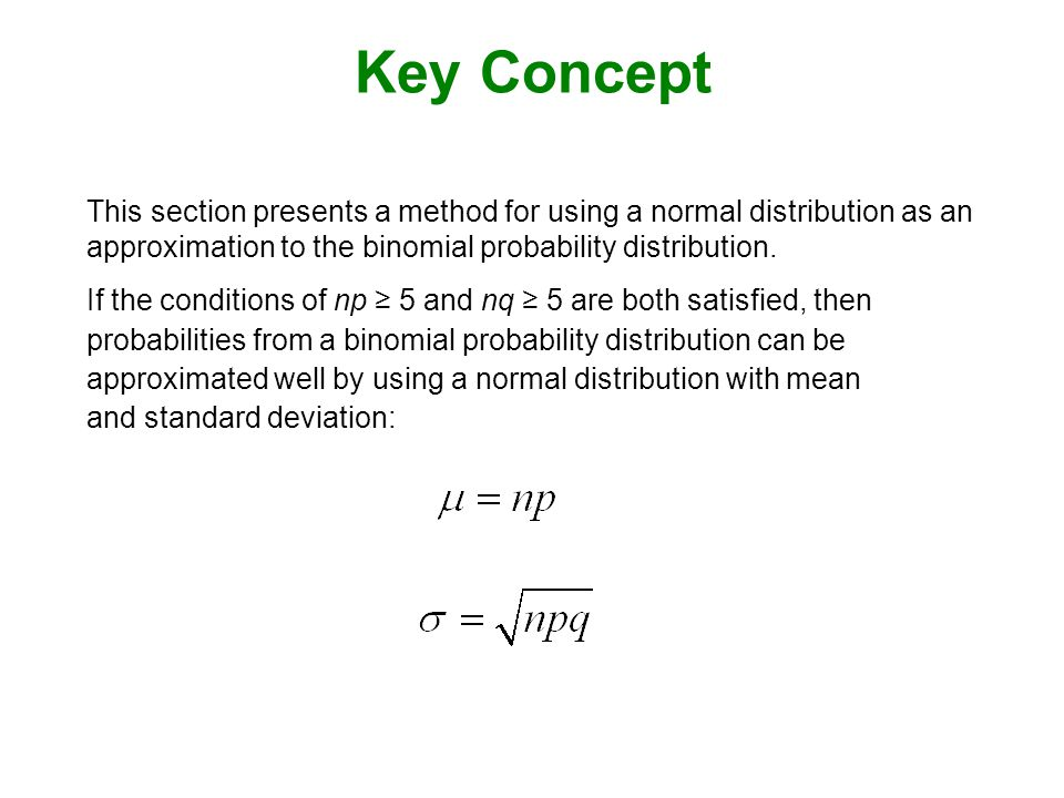 Key Concept This section presents a method for using a normal distribution as an approximation to the binomial probability distribution.