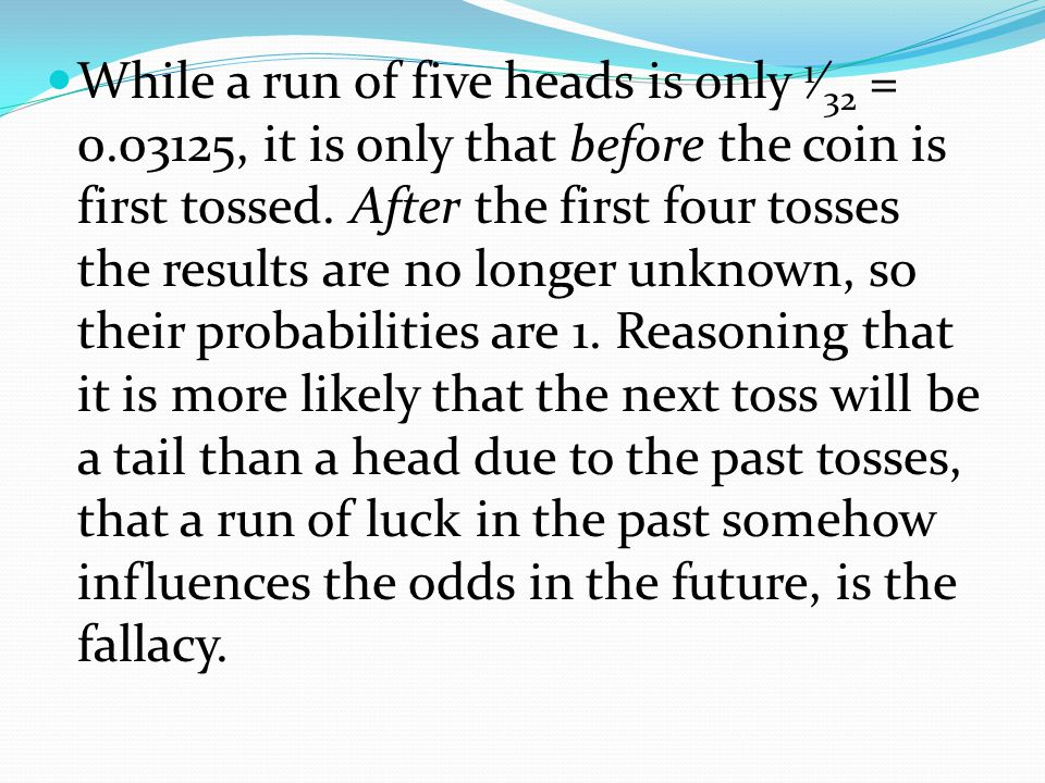 While a run of five heads is only 1⁄32 = 0