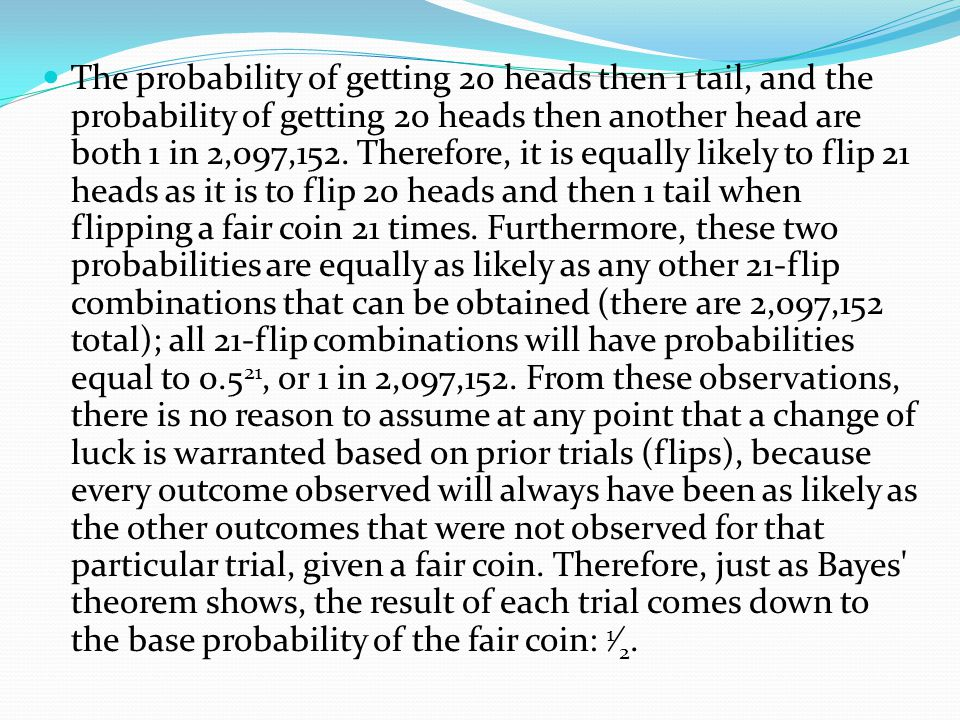 The probability of getting 20 heads then 1 tail, and the probability of getting 20 heads then another head are both 1 in 2,097,152.