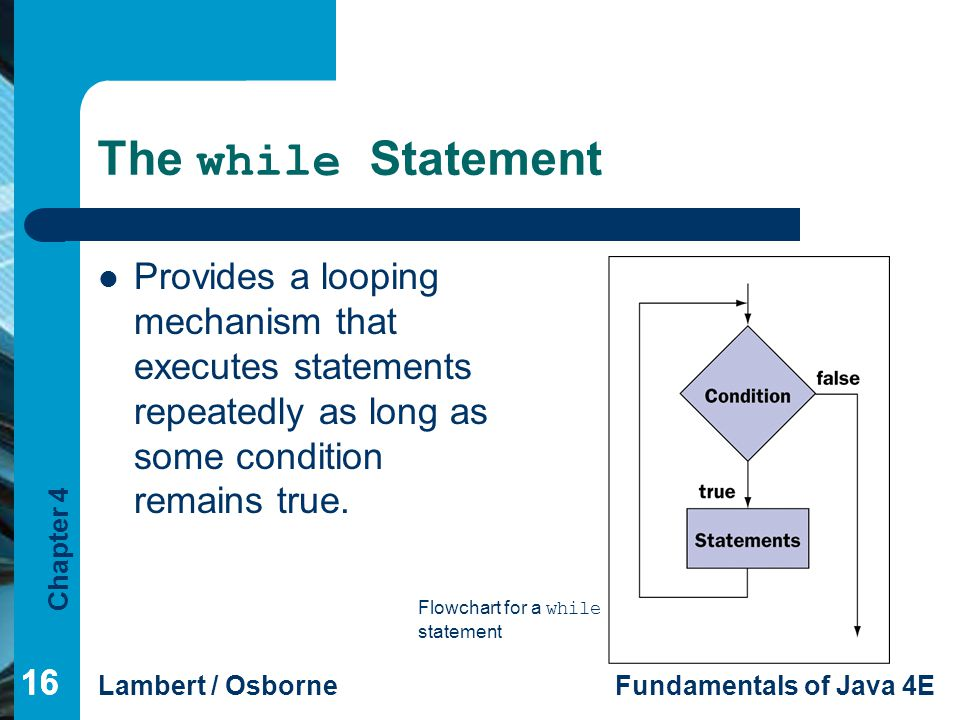 The while Statement Provides a looping mechanism that executes statements repeatedly as long as some condition remains true.