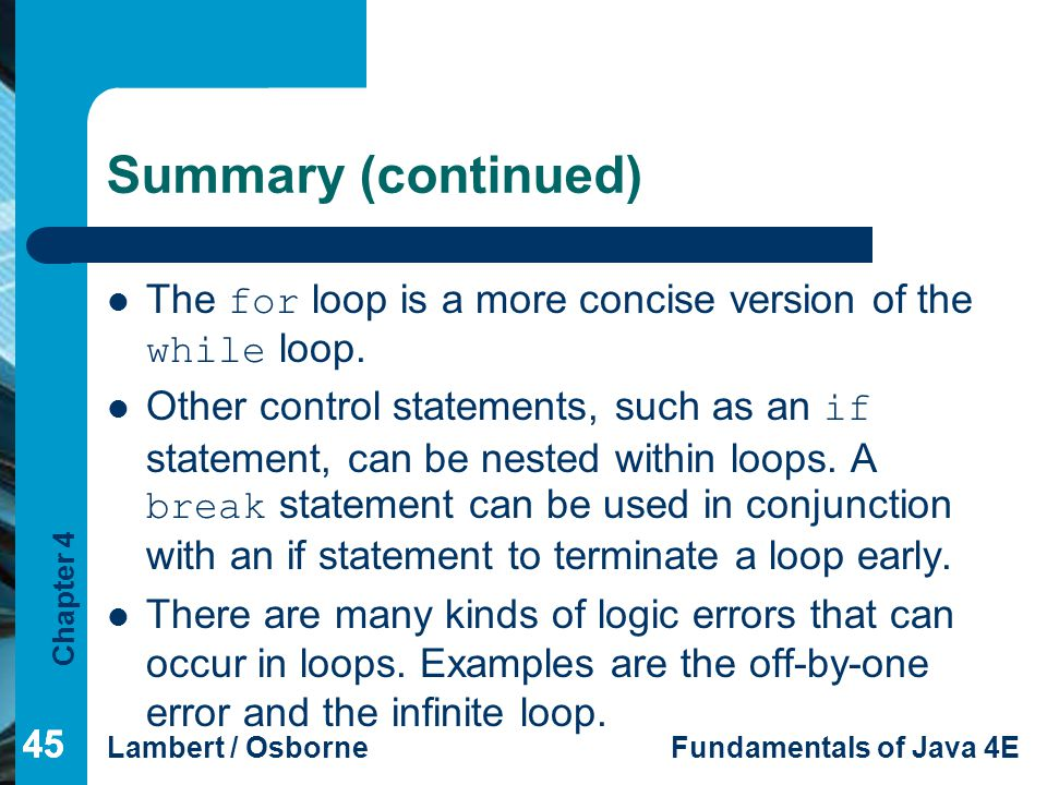 Summary (continued) The for loop is a more concise version of the while loop.