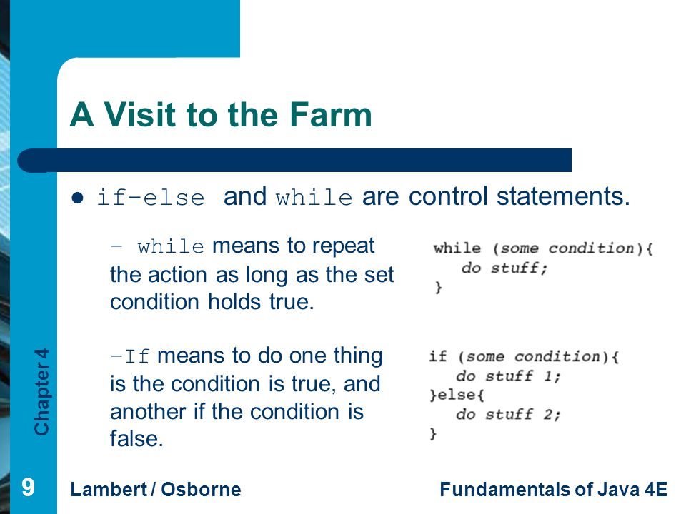 A Visit to the Farm if-else and while are control statements. 9 9