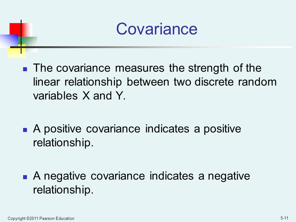 Covariance The covariance measures the strength of the linear relationship between two discrete random variables X and Y.