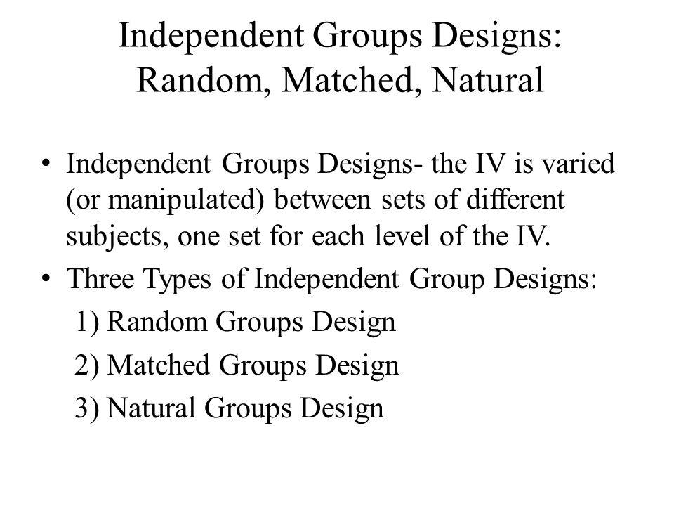 Independent Groups Designs: Random, Matched, Natural