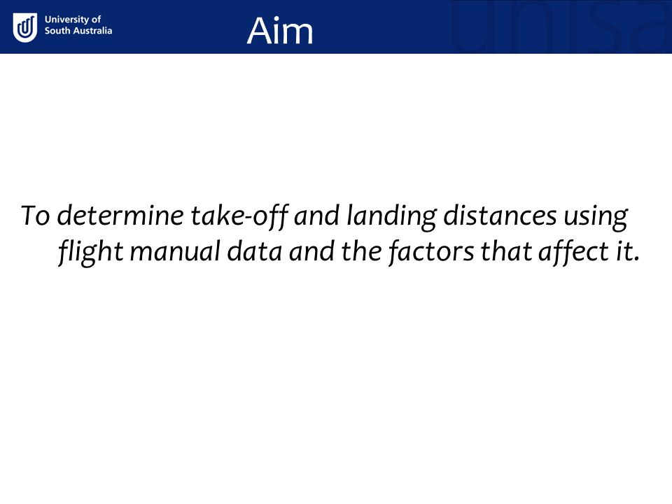 Aim To determine take-off and landing distances using flight manual data and the factors that affect it.