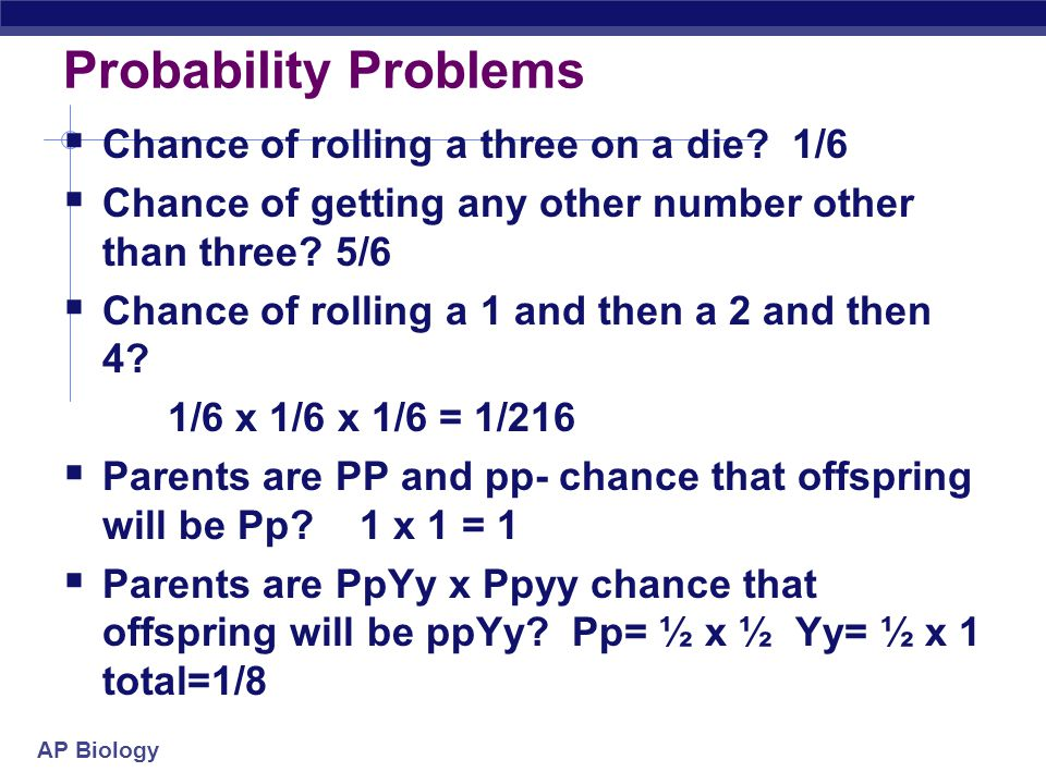 Probability Problems Chance of rolling a three on a die 1/6