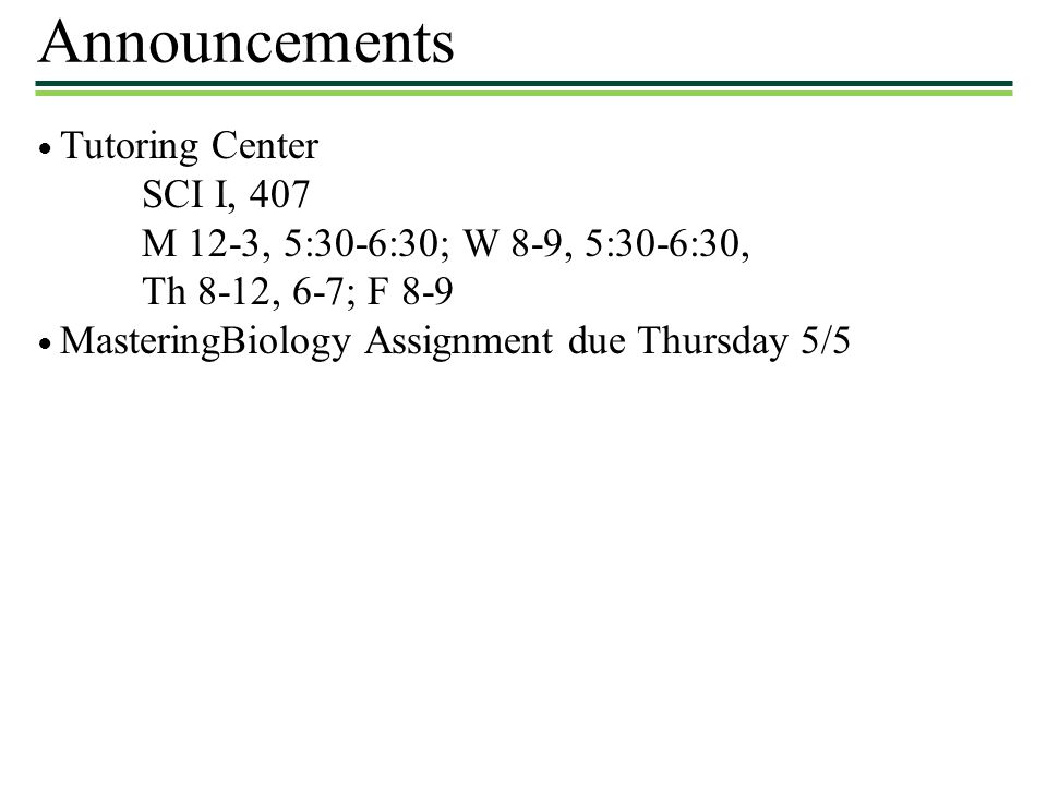 Announcements SCI I, 407 M 12-3, 5:30-6:30; W 8-9, 5:30-6:30,