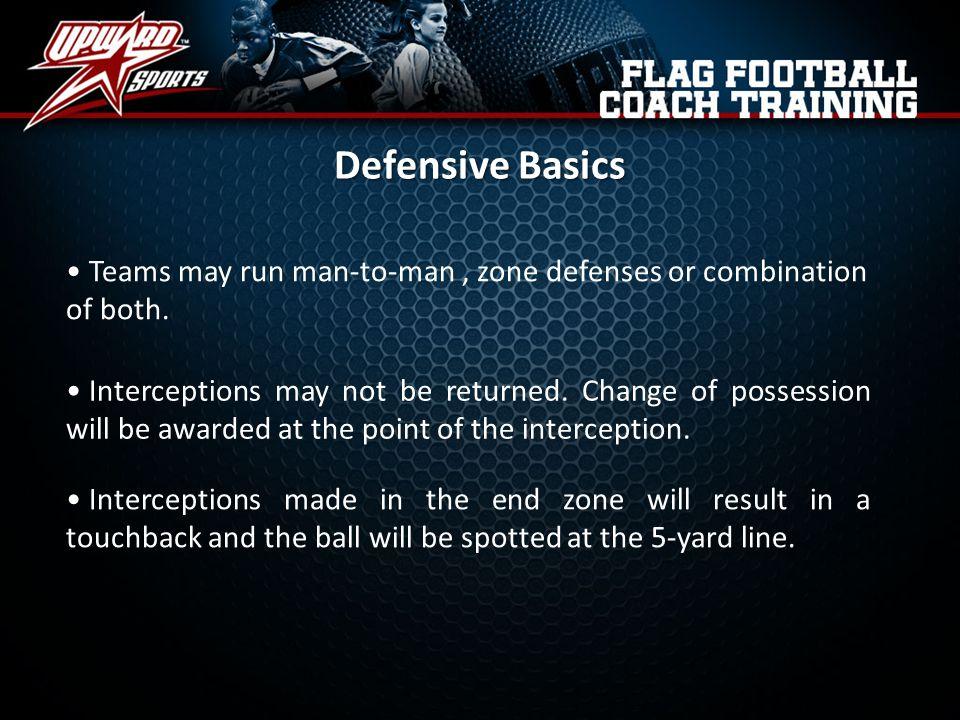 Defensive Basics Teams may run man-to-man , zone defenses or combination of both.