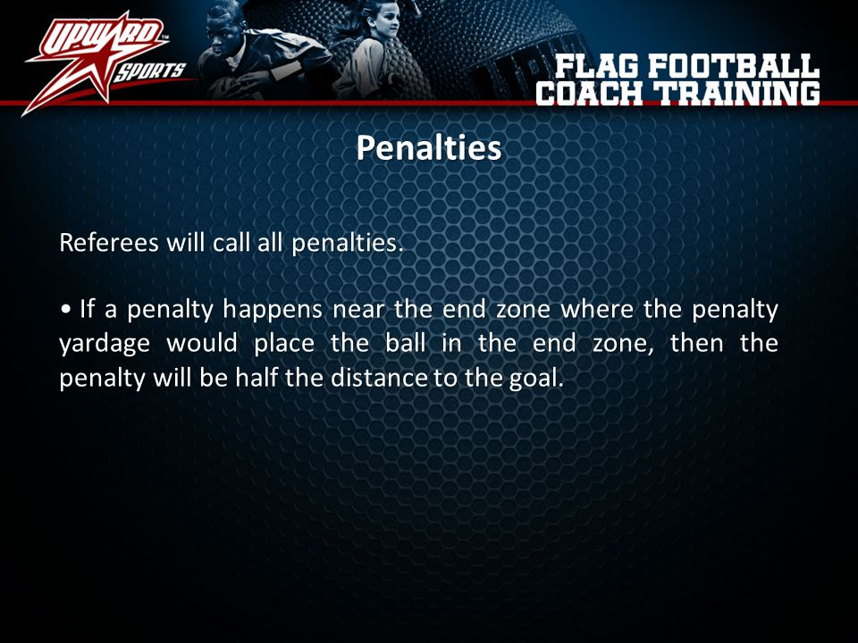 Penalties Referees will call all penalties.