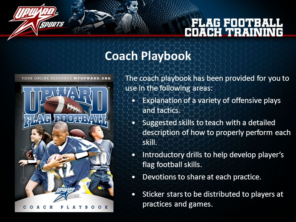 Coach Playbook The coach playbook has been provided for you to use in the following areas: Explanation of a variety of offensive plays and tactics.