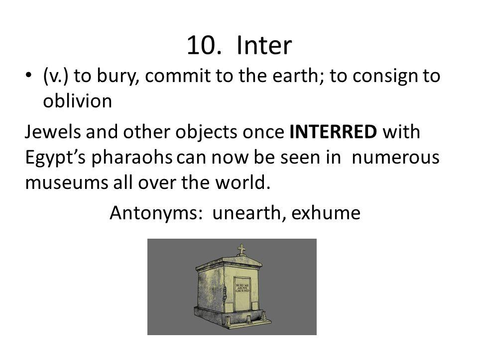 Antonyms: unearth, exhume