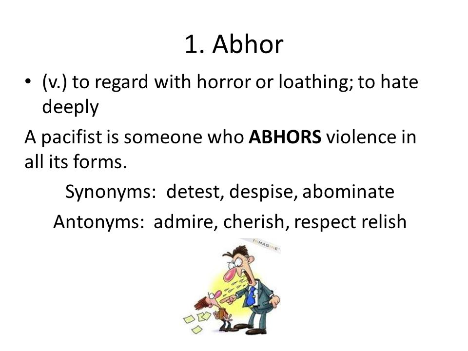 1. Abhor (v.) to regard with horror or loathing; to hate deeply