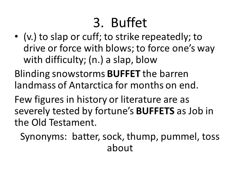 Synonyms: batter, sock, thump, pummel, toss about