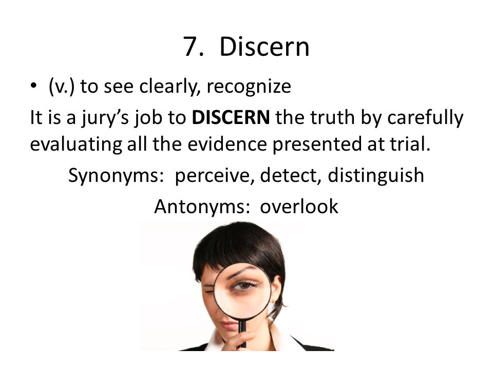 Synonyms: perceive, detect, distinguish
