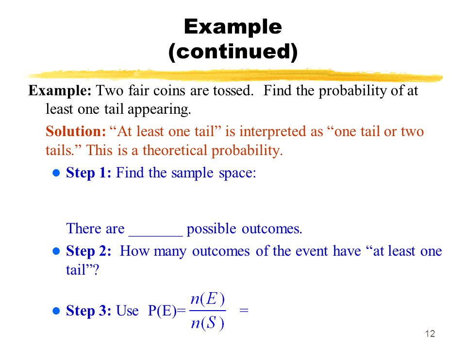 MAT 103 Example (continued) Example: Two fair coins are tossed. Find the probability of at least one tail appearing.