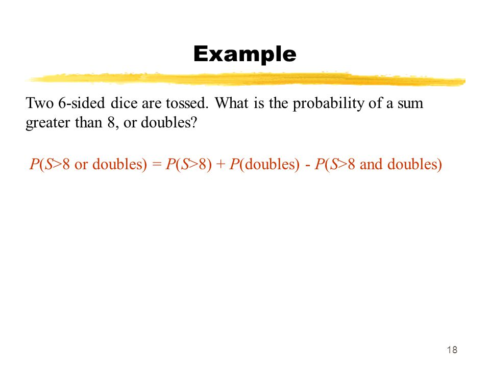 Example Two 6-sided dice are tossed. What is the probability of a sum greater than 8, or doubles
