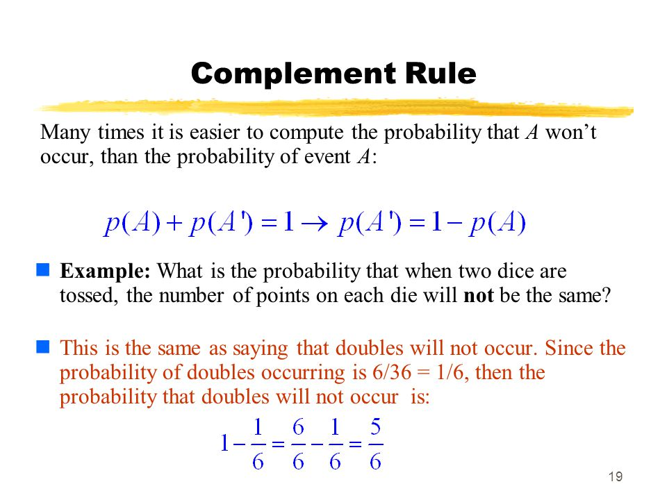 Complement Rule Many times it is easier to compute the probability that A won't occur, than the probability of event A: