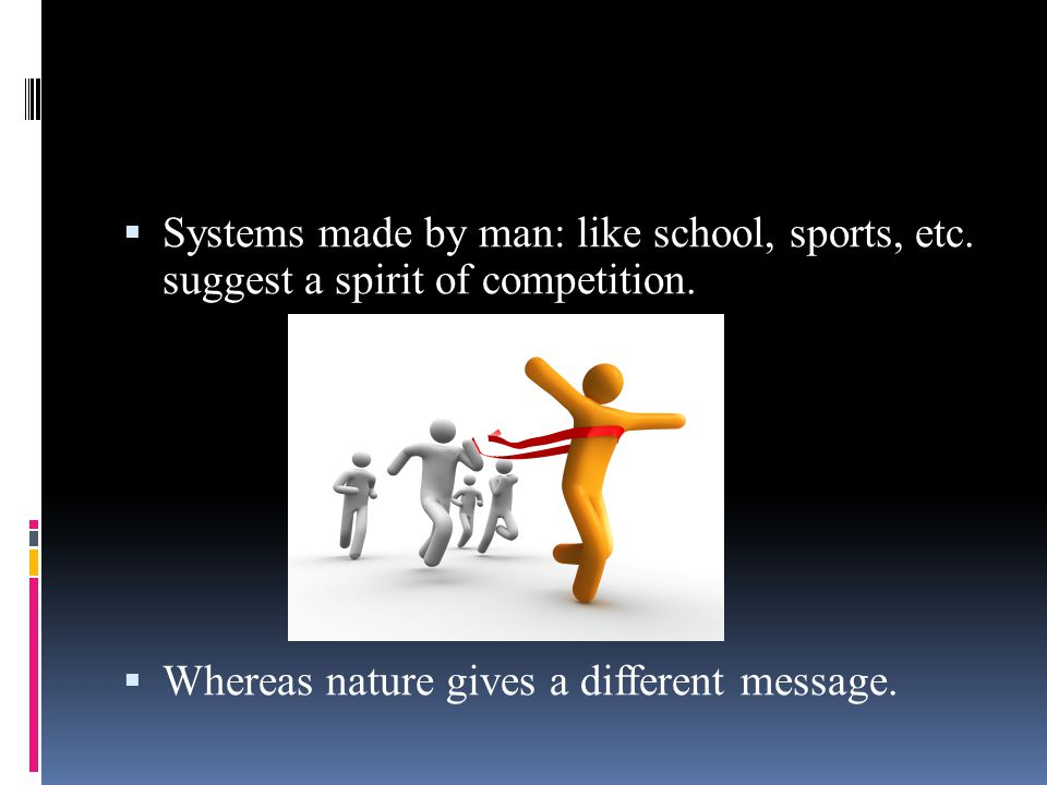 Systems made by man: like school, sports, etc